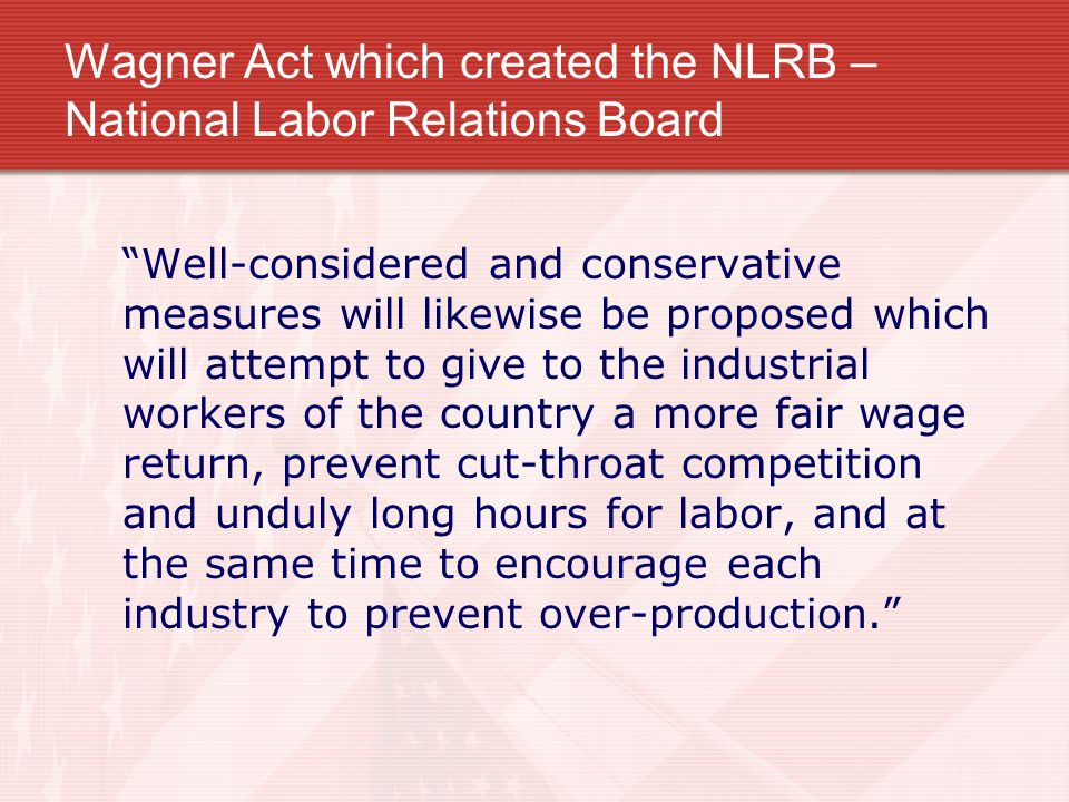 Wagner Act which created the NLRB – National Labor Relations Board Well-considered and conservative measures will likewise be proposed which will atte