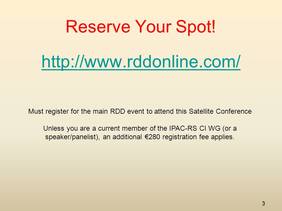 3 Reserve Your Spot! http://www.rddonline.com/ Must register for the main RDD event to attend this Satellite Conference Unless you are a current membe