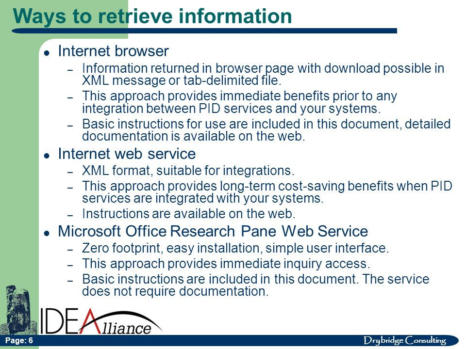 Drybridge Consulting Page: 6 Ways to retrieve information Internet browser – Information returned in browser page with download possible in XML message or tab-delimited file.