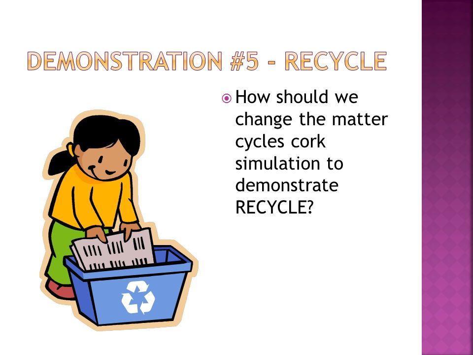 How should we change the matter cycles cork simulation to demonstrate RECYCLE