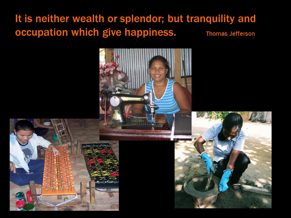 It is neither wealth or splendor; but tranquility and occupation which give happiness. Thomas Jefferson