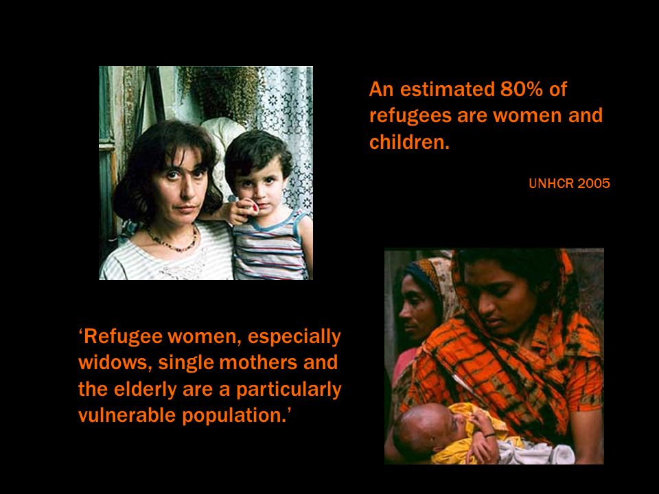 Refugee women, especially widows, single mothers and the elderly are a particularly vulnerable population.