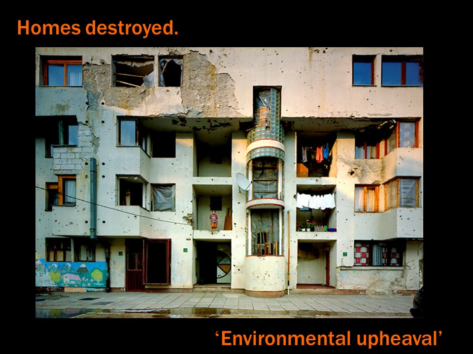 Homes destroyed. Environmental upheaval