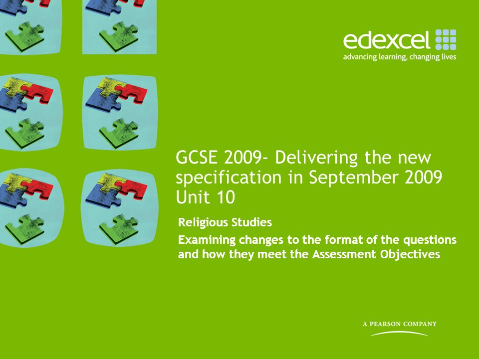 Religious Studies Examining changes to the format of the questions and how they meet the Assessment Objectives GCSE 2009- Delivering the new specifica
