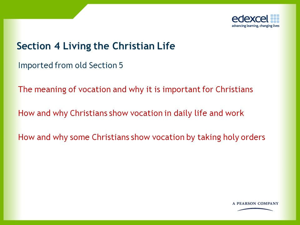 Section 4 Living the Christian Life Imported from old Section 5 The meaning of vocation and why it is important for Christians How and why Christians