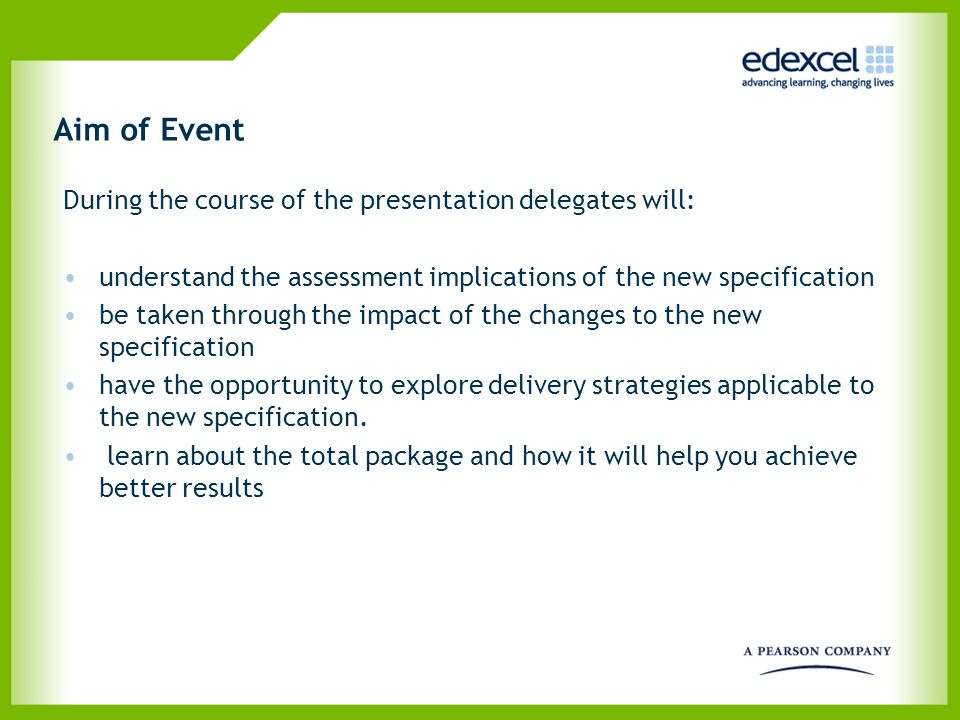 Aim of Event During the course of the presentation delegates will: understand the assessment implications of the new specification be taken through th