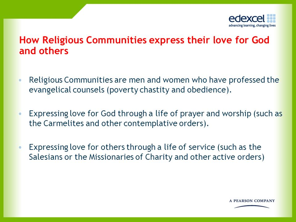 How Religious Communities express their love for God and others Religious Communities are men and women who have professed the evangelical counsels (p