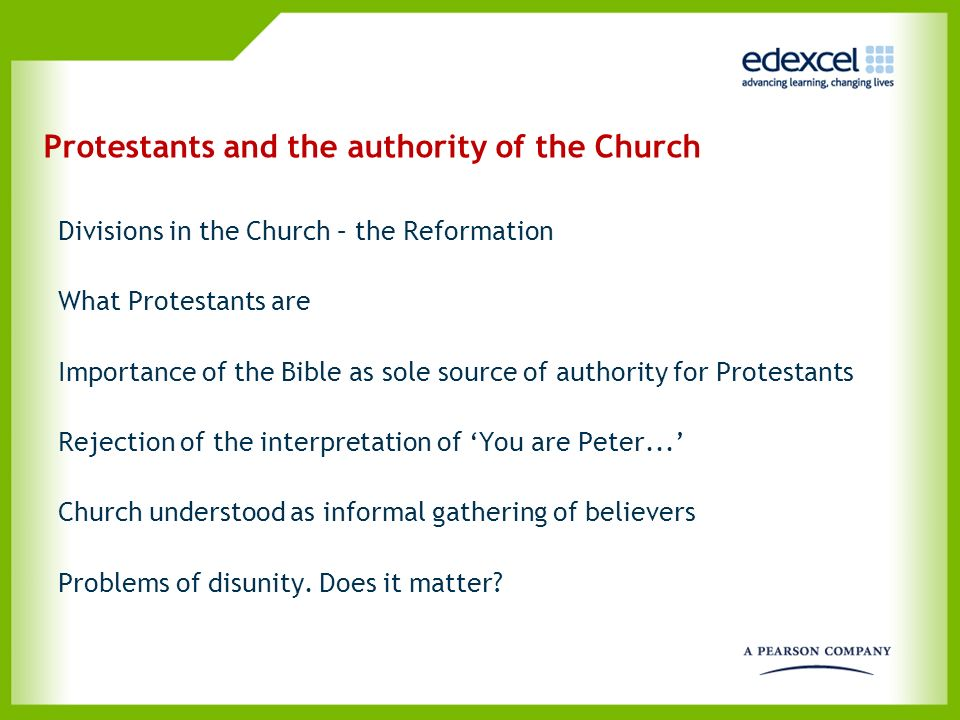 Protestants and the authority of the Church Divisions in the Church – the Reformation What Protestants are Importance of the Bible as sole source of a
