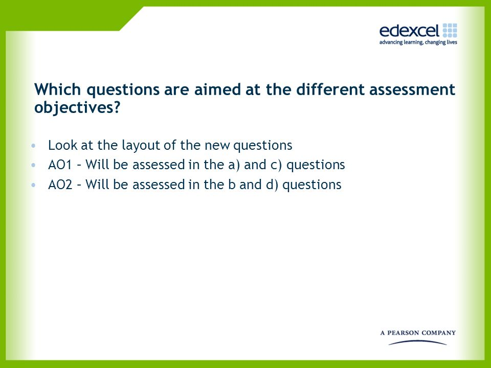 Which questions are aimed at the different assessment objectives? Look at the layout of the new questions AO1 – Will be assessed in the a) and c) ques