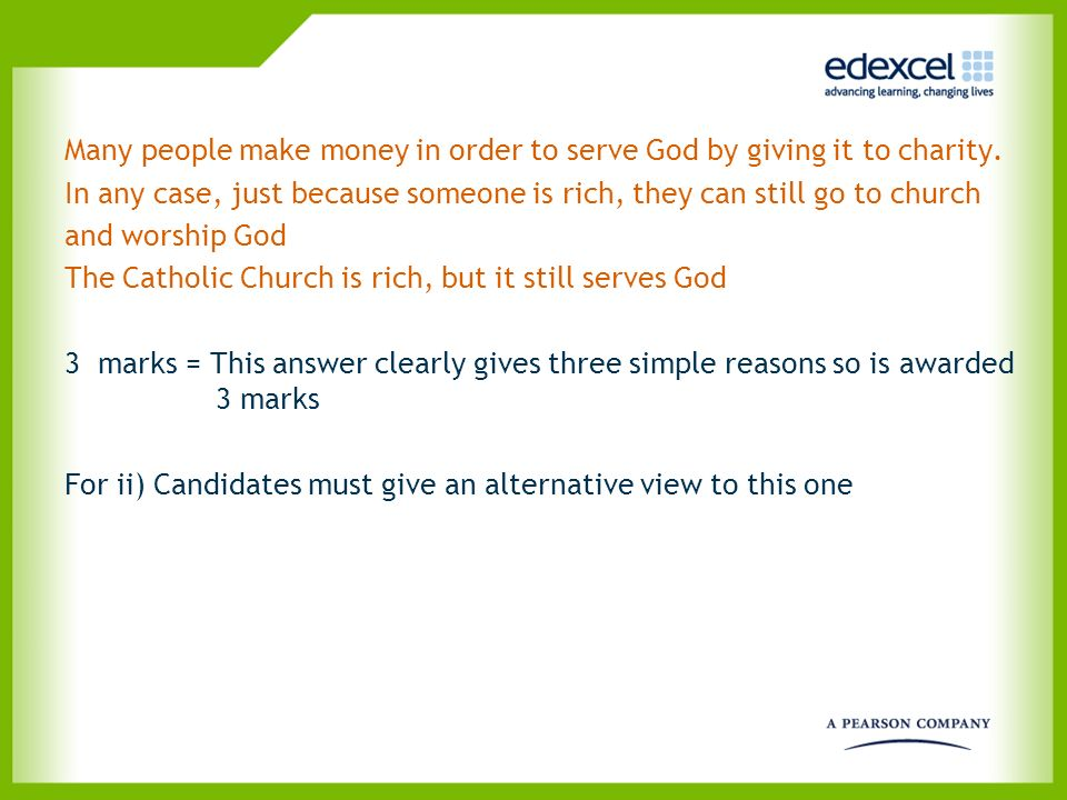 Many people make money in order to serve God by giving it to charity. In any case, just because someone is rich, they can still go to church and worsh