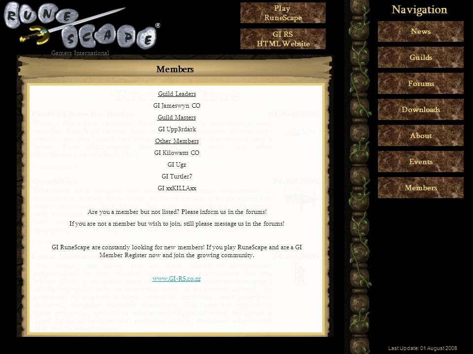 Gamers International Supported by:   Play RuneScape GI RS HTML Website Gamers International Members News Guilds Forums Downloads About Navigation Guild Leaders GI Jameswyn CO Guild Masters GI Upp3rdark Other Members GI Kilowatts CO GI Ugz GI Turtler7 GI xxKILLAxx Are you a member but not listed.