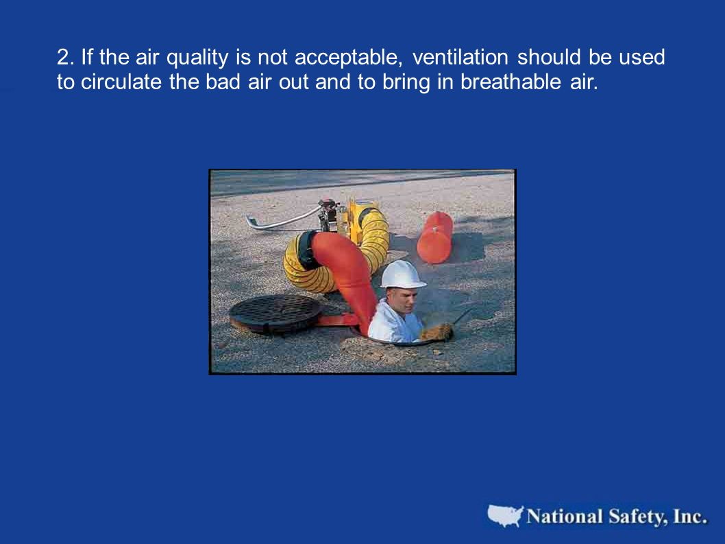 2. If the air quality is not acceptable, ventilation should be used to circulate the bad air out and to bring in breathable air.