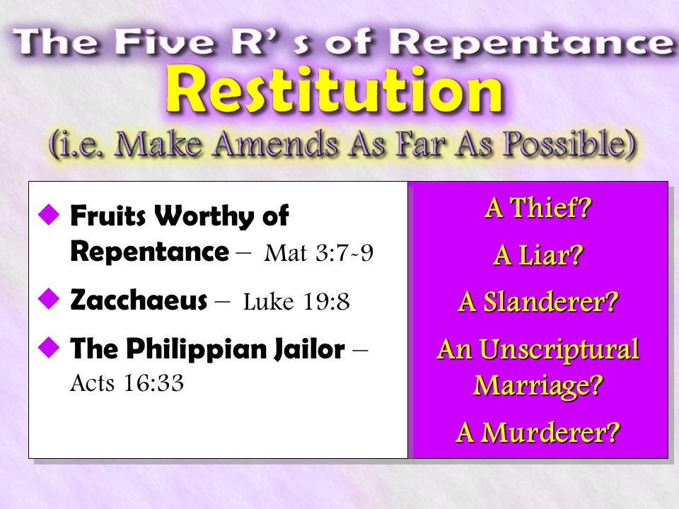 Fruits Worthy of Repentance – Mat 3:7-9 Zacchaeus – Luke 19:8 The Philippian Jailor – Acts 16:33 A Thief.