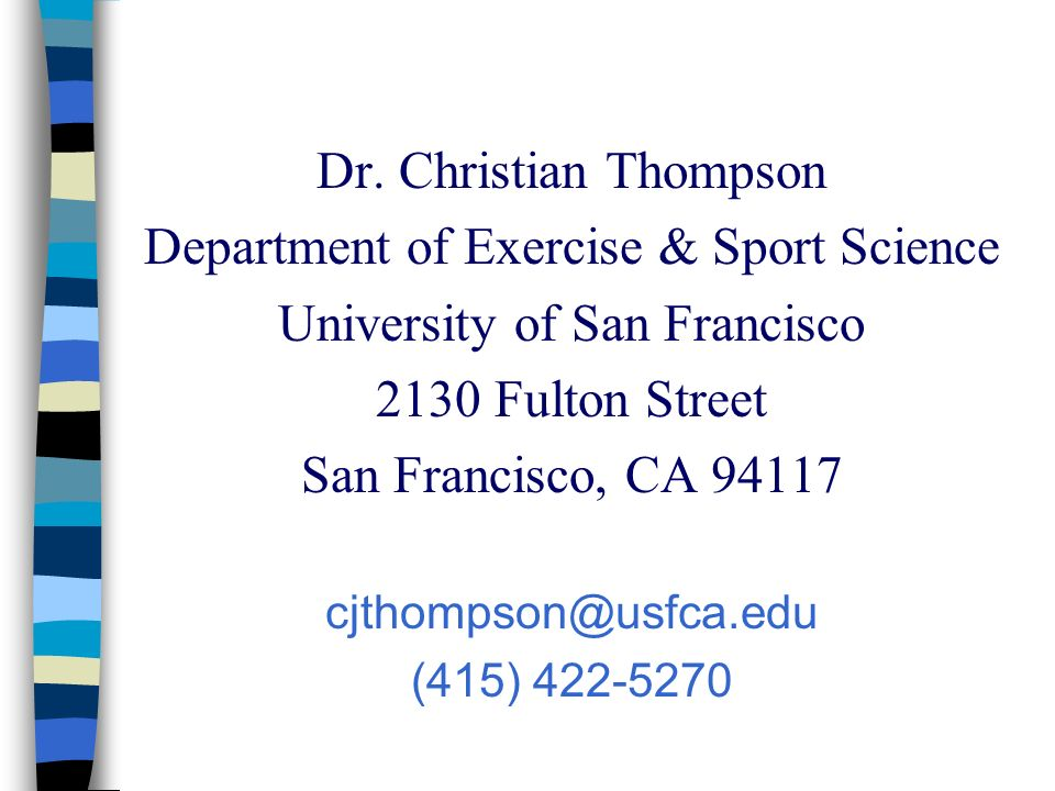 Dr. Christian Thompson Department of Exercise & Sport Science University of San Francisco 2130 Fulton Street San Francisco, CA 94117 cjthompson@usfca.