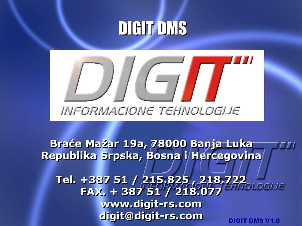 DIGIT DMS V1.0 Braće Mažar 19a, 78000 Banja Luka Republika Srpska, Bosna i Hercegovina Tel. +387 51 / 215.825, 218.722 FAX. + 387 51 / 218.077 www.dig