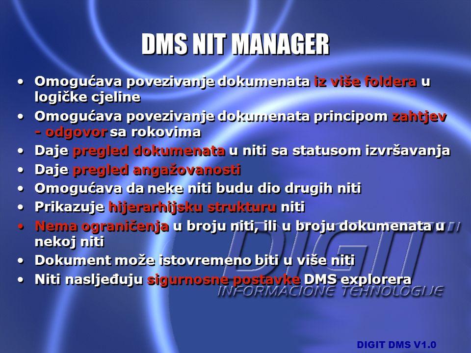 DIGIT DMS V1.0 DMS NIT MANAGER Omogućava povezivanje dokumenata iz više foldera u logičke cjeline Omogućava povezivanje dokumenata principom zahtjev -