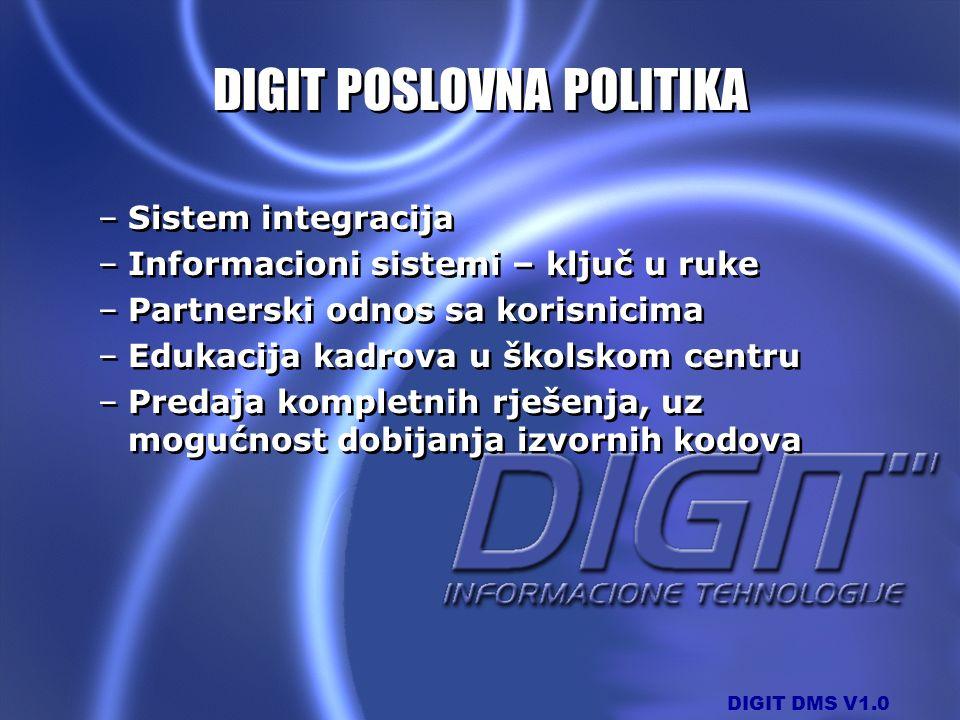 DIGIT DMS V1.0 DIGIT POSLOVNA POLITIKA –Sistem integracija –Informacioni sistemi – ključ u ruke –Partnerski odnos sa korisnicima –Edukacija kadrova u