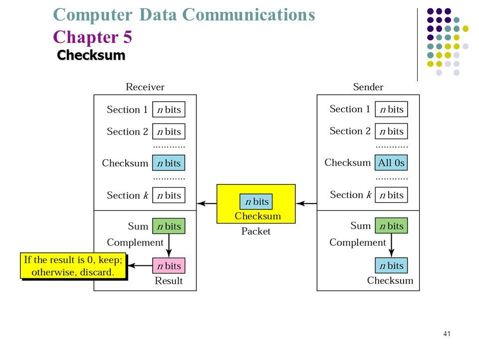 Computer Data Communications Chapter 5 41 Checksum