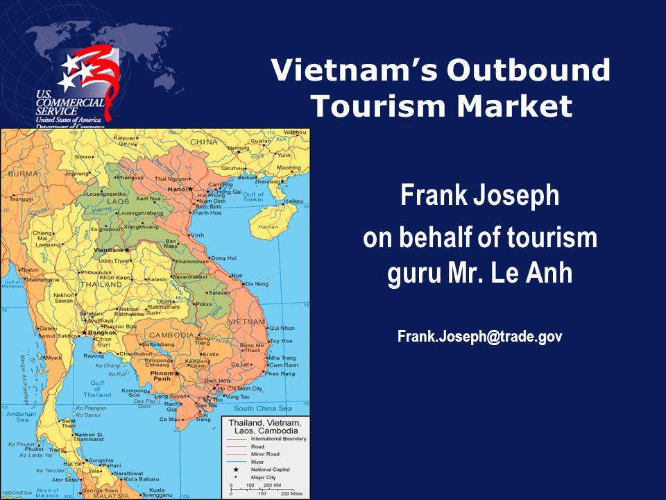 Vietnams Outbound Tourism Market Frank Joseph on behalf of tourism guru Mr.