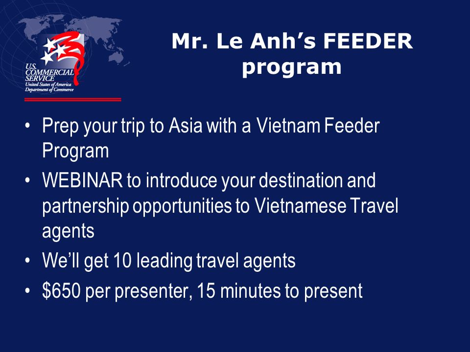 Mr. Le Anhs FEEDER program Prep your trip to Asia with a Vietnam Feeder Program WEBINAR to introduce your destination and partnership opportunities to
