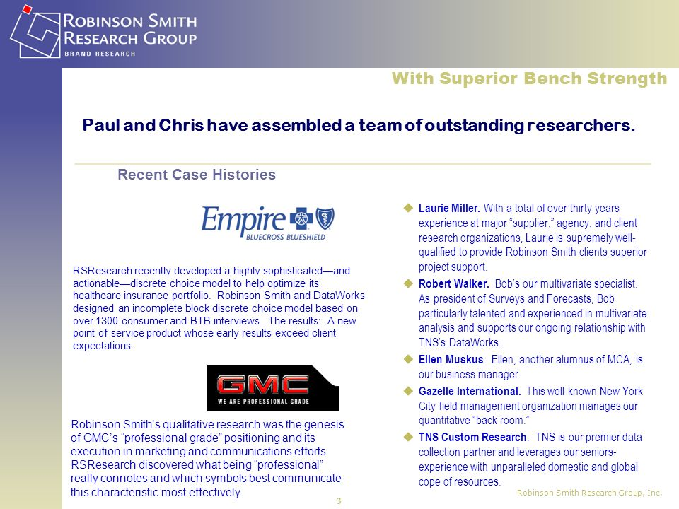 Robinson Smith Research Group, Inc. 3 Paul and Chris have assembled a team of outstanding researchers. Laurie Miller. With a total of over thirty year
