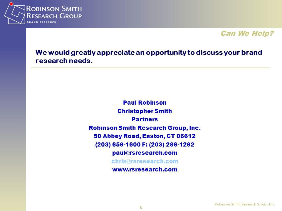 Robinson Smith Research Group, Inc. 8 Paul Robinson Christopher Smith Partners Robinson Smith Research Group, Inc. 50 Abbey Road, Easton, CT 06612 (20