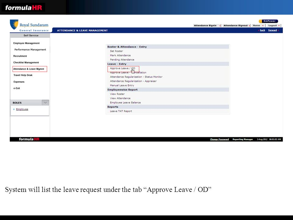 System will list the leave request under the tab Approve Leave / OD