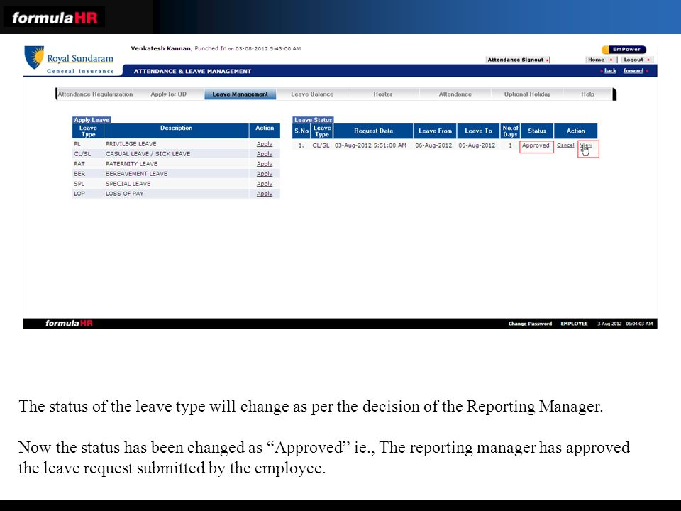 The status of the leave type will change as per the decision of the Reporting Manager.