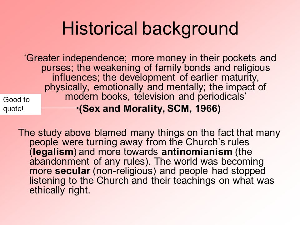 Historical background Greater independence; more money in their pockets and purses; the weakening of family bonds and religious influences; the develo