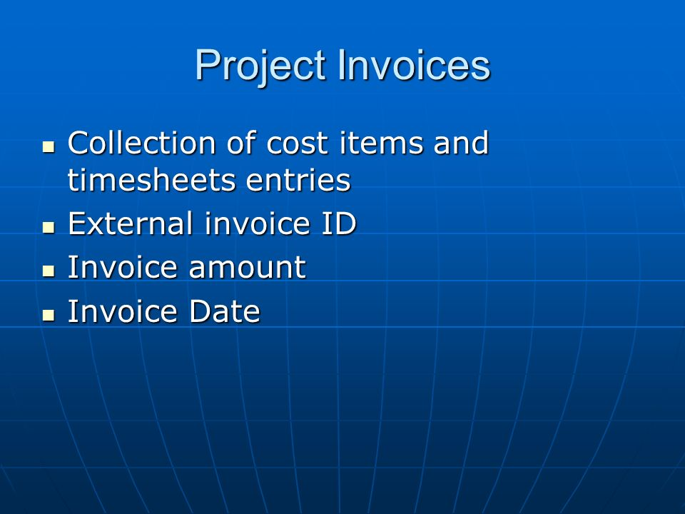 Project Invoices Collection of cost items and timesheets entries Collection of cost items and timesheets entries External invoice ID External invoice