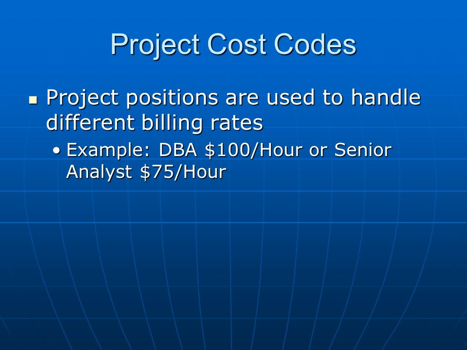 Project Cost Codes Project positions are used to handle different billing rates Project positions are used to handle different billing rates Example: