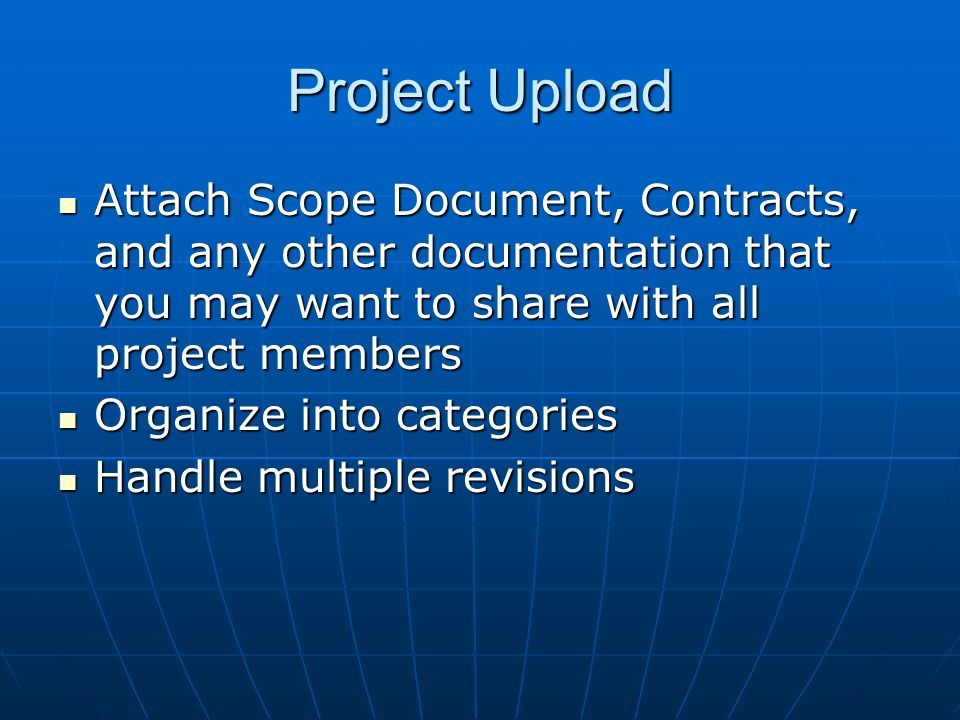 Project Upload Attach Scope Document, Contracts, and any other documentation that you may want to share with all project members Attach Scope Document