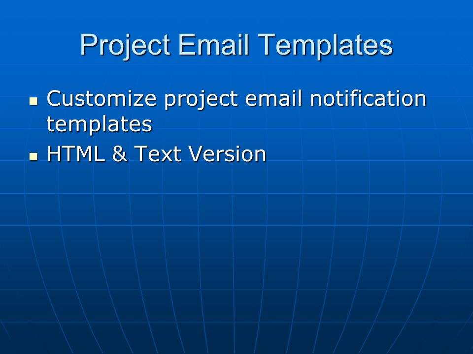 Project Email Templates Customize project email notification templates Customize project email notification templates HTML & Text Version HTML & Text