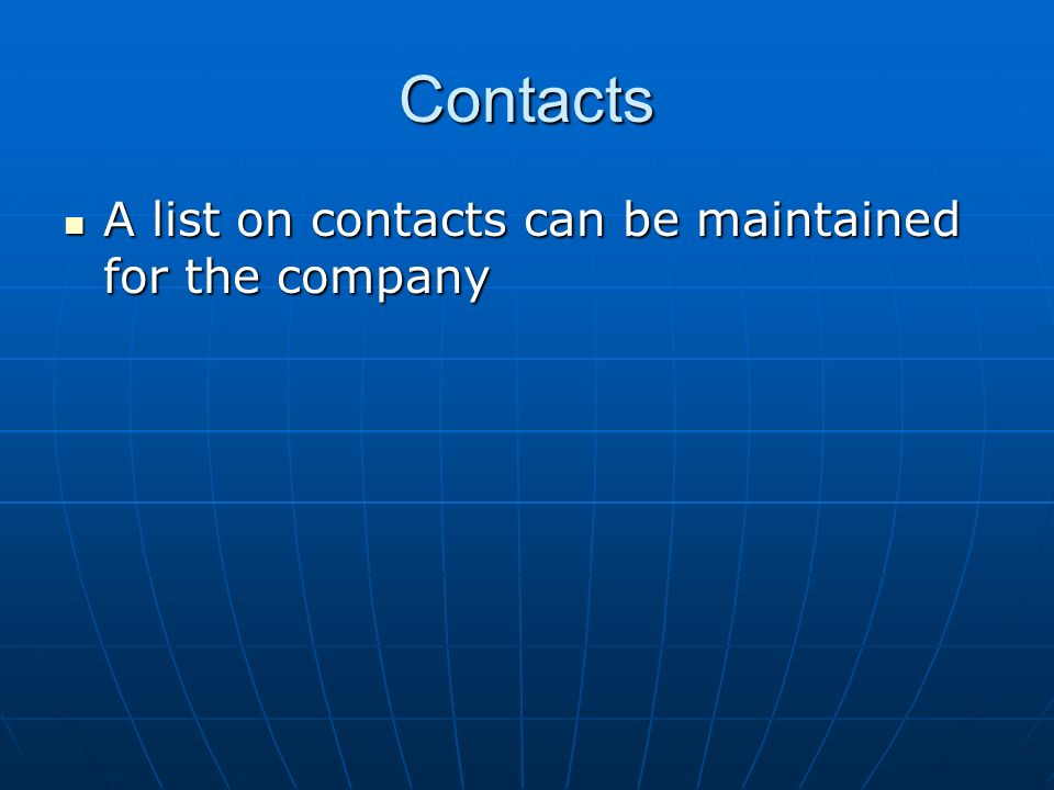 Contacts A list on contacts can be maintained for the company A list on contacts can be maintained for the company