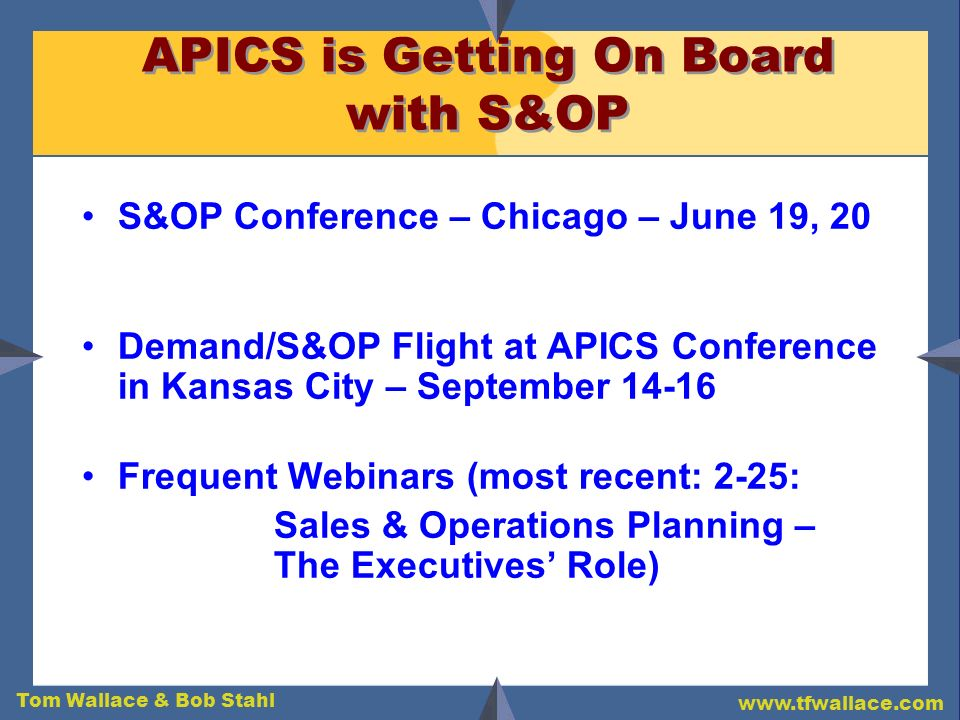 Tom Wallace & Bob Stahl www.tfwallace.com APICS is Getting On Board with S&OP S&OP Conference – Chicago – June 19, 20 Demand/S&OP Flight at APICS Conf