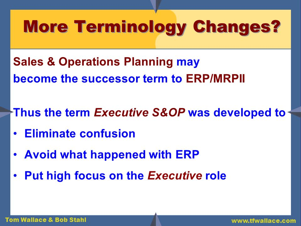 Tom Wallace & Bob Stahl www.tfwallace.com The Implementation Path 1 2 3 4 5 6 7 8 9 Months Business Improvement Phase I Live Pilot Phase II Expansion Live Pilot Go/No-Go #2 Phase III $$$ Integration Executive Briefing Go/No-Go #1 Kickoff Session Low Risk Low Cost