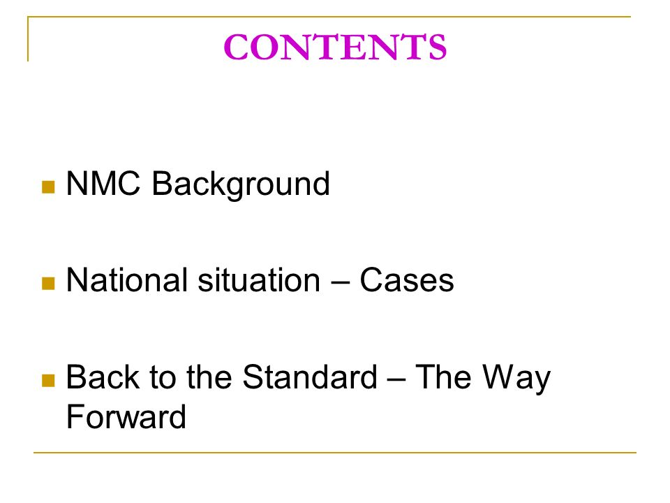 CONTENTS NMC Background National situation – Cases Back to the Standard – The Way Forward