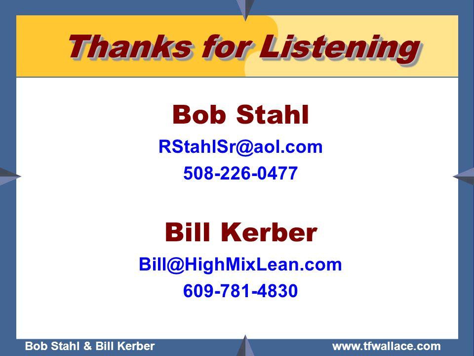 Bob Stahl & Bill Kerber www.tfwallace.com Thanks for Listening Bob Stahl RStahlSr@aol.com 508-226-0477 Bill Kerber Bill@HighMixLean.com 609-781-4830