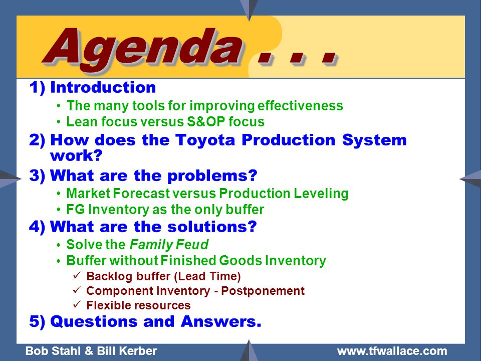 Bob Stahl & Bill Kerber www.tfwallace.com Agenda... 1)Introduction The many tools for improving effectiveness Lean focus versus S&OP focus 2)How does