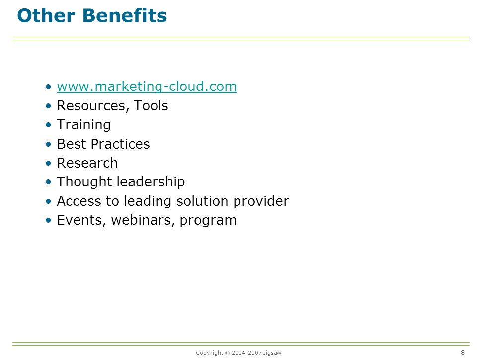 Copyright © 2004-2007 Jigsaw Other Benefits www.marketing-cloud.com Resources, Tools Training Best Practices Research Thought leadership Access to leading solution provider Events, webinars, program 8
