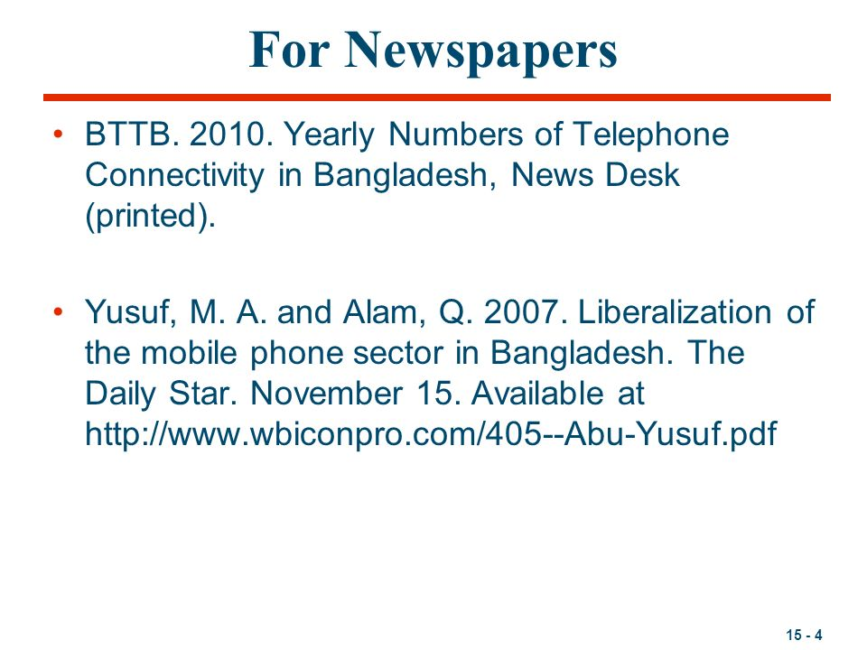 15 - 4 For Newspapers BTTB. 2010. Yearly Numbers of Telephone Connectivity in Bangladesh, News Desk (printed). Yusuf, M. A. and Alam, Q. 2007. Liberal