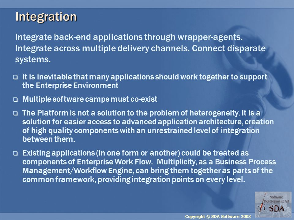 Copyright © SDA Software 2003 Integration Integrate back-end applications through wrapper-agents.