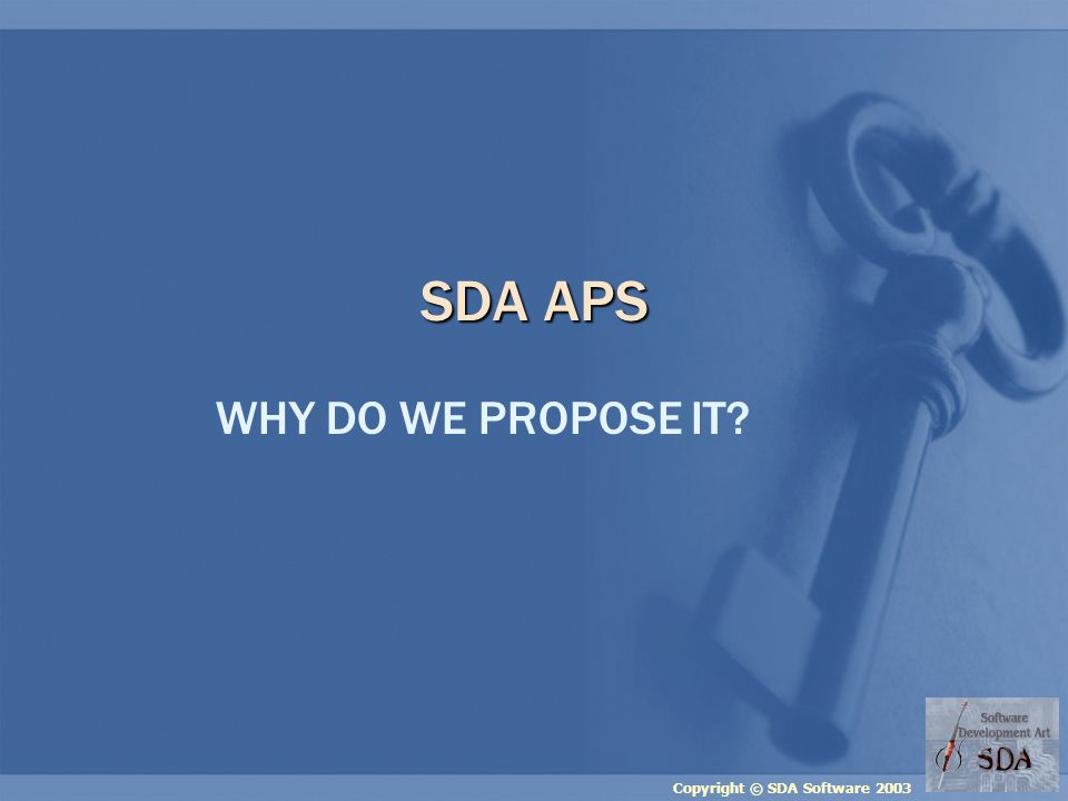Copyright © SDA Software 2003 SDA APS WHY DO WE PROPOSE IT?