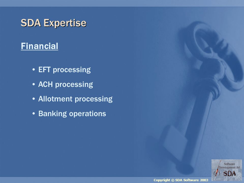 Copyright © SDA Software 2003 SDA Expertise Financial EFT processing ACH processing Allotment processing Banking operations
