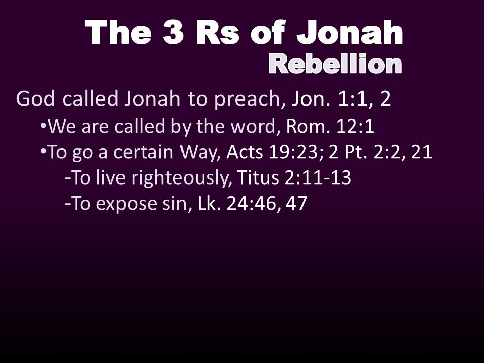 God called Jonah to preach, Jon. 1:1, 2 We are called by the word, Rom.