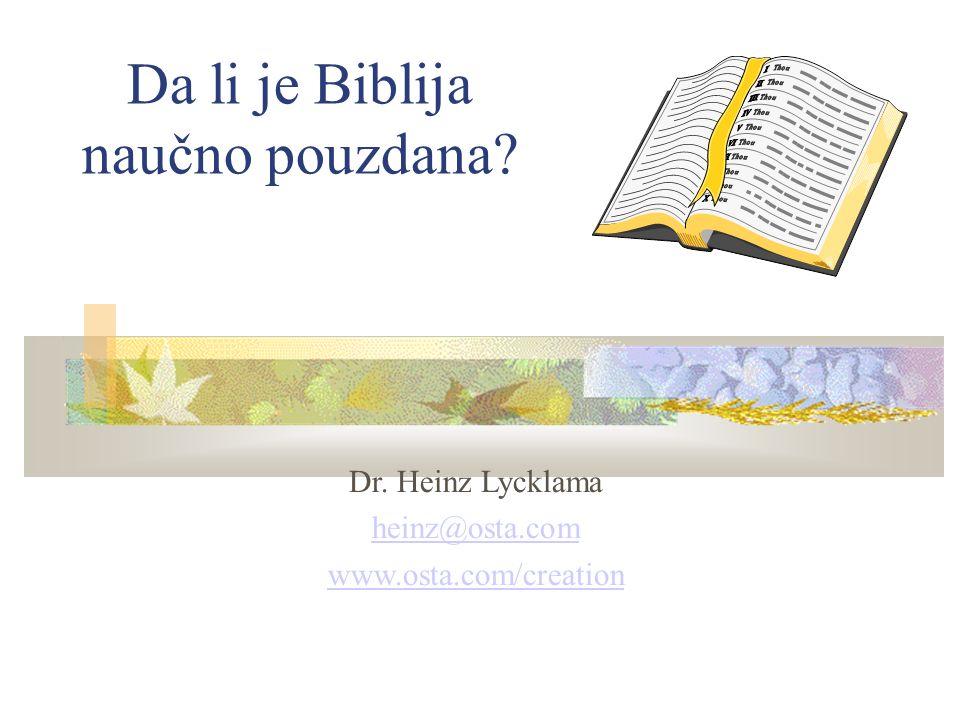 Da li je Biblija naučno pouzdana Dr. Heinz Lycklama heinz@osta.com www.osta.com/creation