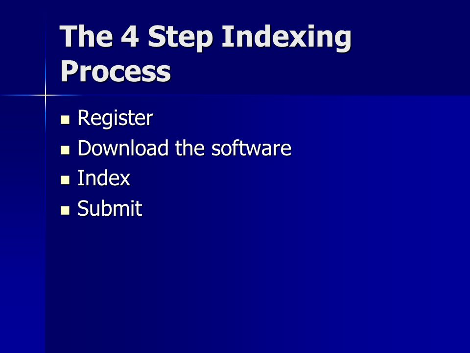 The 4 Step Indexing Process Register Register Download the software Download the software Index Index Submit Submit