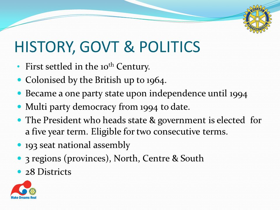 HISTORY, GOVT & POLITICS First settled in the 10 th Century. Colonised by the British up to 1964. Became a one party state upon independence until 199