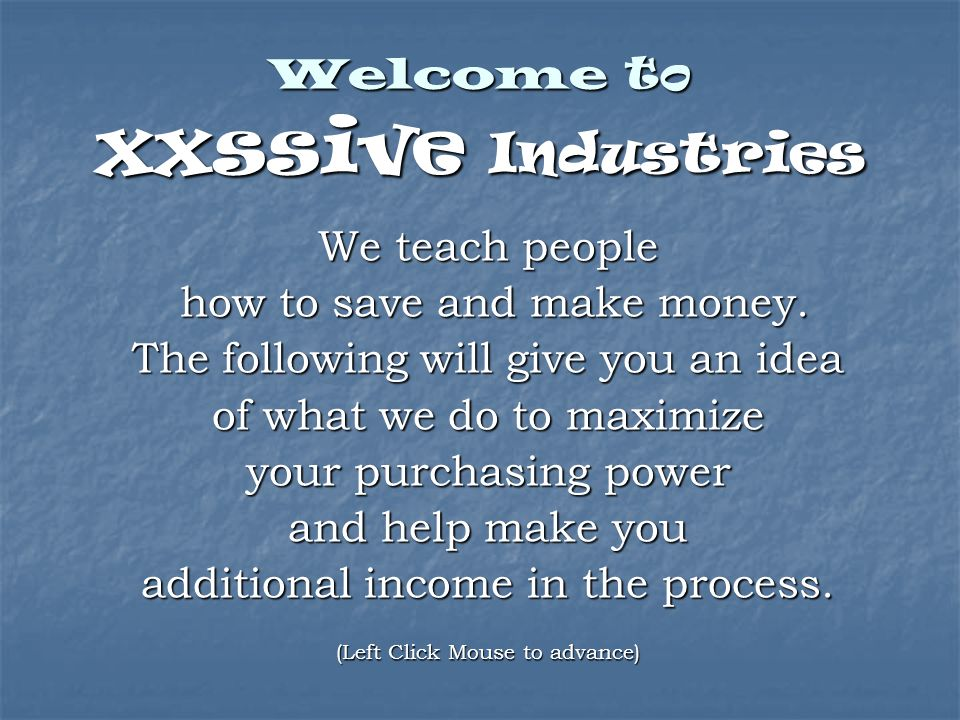Welcome to xxssive Industries We teach people how to save and make money.