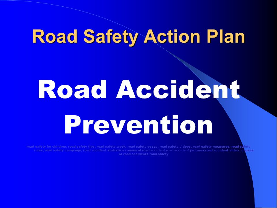Road Safety Action Plan Road Accident Prevention road safety for children, road safety tips, road safety week, road safety essay,road safety videos, r